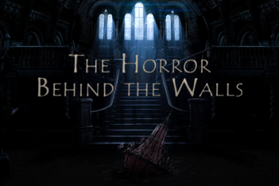 The Horror Behind the Walls